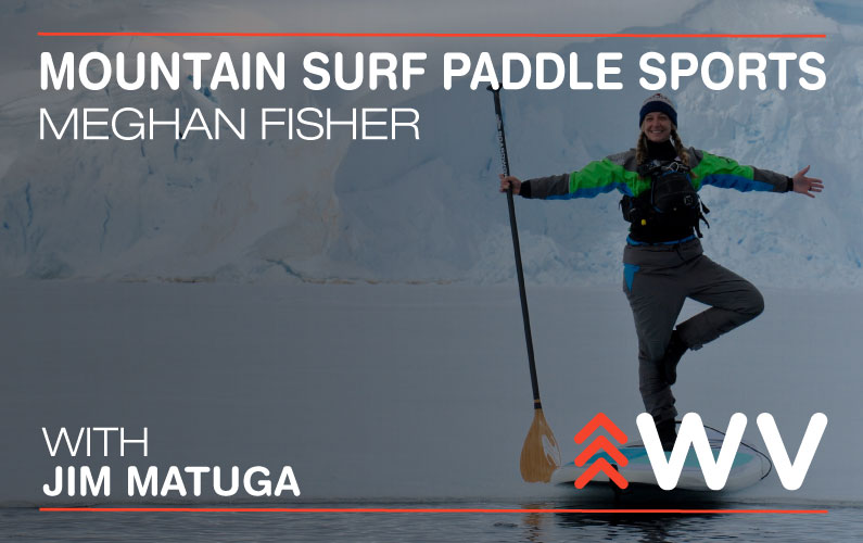 Episode 77 – Up A River with a Paddle – Mountain Surf Paddle Sports
