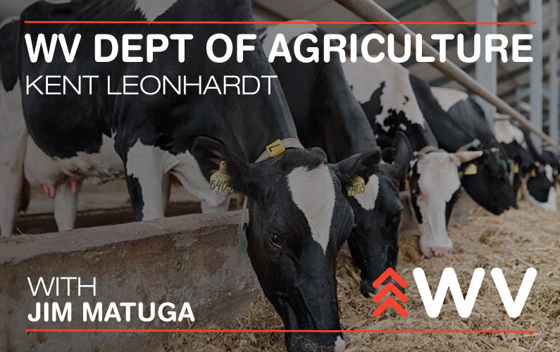 Episode 110 – Kent Leonhardt – WV Department of Agriculture