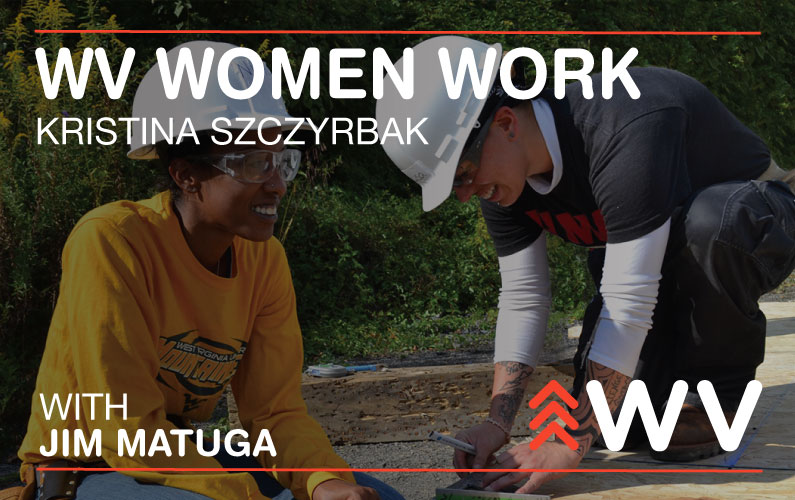 Episode 114 – Kristina Szczyrbak – WV Women Work