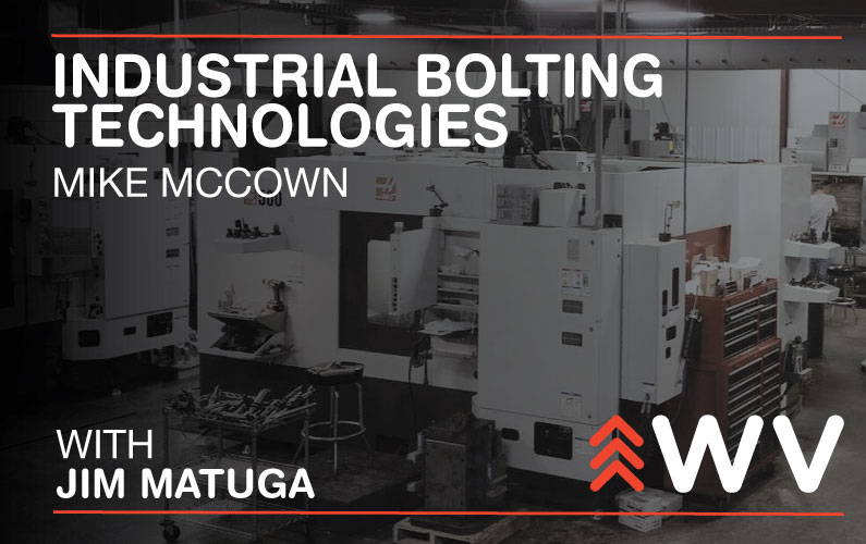 Episode 120 – Mike McCown – Industrial Bolting Technologies