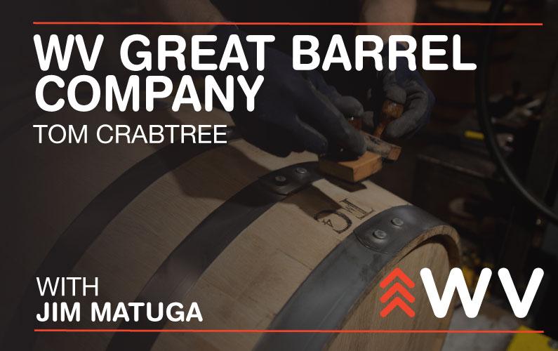 Episode 157 – Tom Crabtree – WV Great Barrel Company