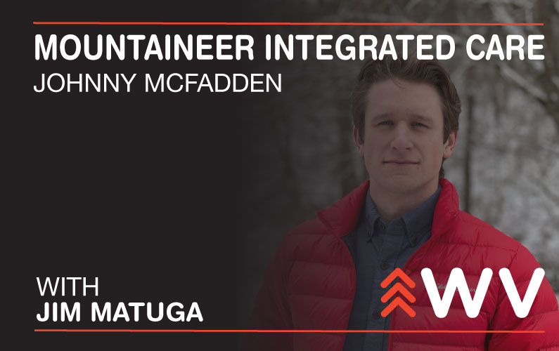Episode 168 – Johnny McFadden – Mountaineer Integrated Care