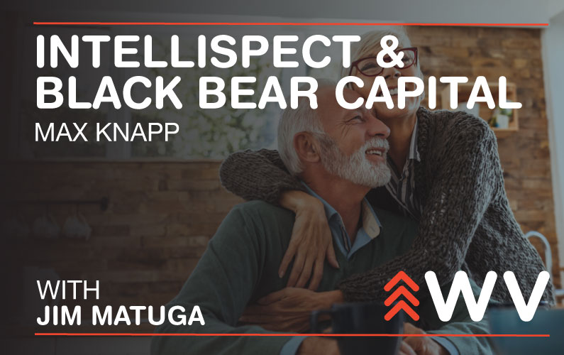 Episode 174 – Max Knapp – Intellispect & Black Bear Capital